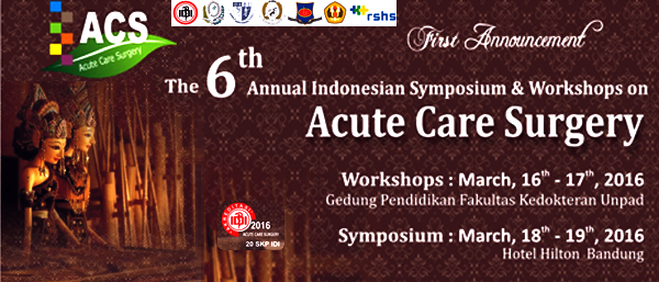 The 6th Annual Indonesian Symposium & Workshops on Acute Care Surgery 16 – 19 Maret 2015 di Hotel Hilton Bandung